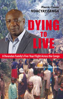 Dying to Live: A Rwandan Family's Five-Year Flight Across the Congo (Paperback)