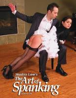 Shadow Lane's the Art of Spanking Volume One: Pictorial Erotica for the Spanking Connoisseur (Paperback)