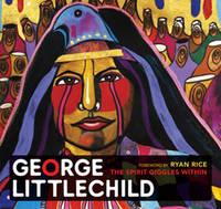 George Littlechild: The Spirit Giggles Within (Hardback)