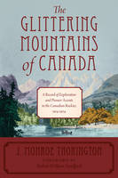 The Glittering Mountains of Canada: A Record of Exploration and Pioneer Ascents in the Canadian Rockies, 1914-1924 (Paperback)
