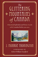 The Glittering Mountains of Canada: A Record of Exploration and Pioneer Ascents in the Canadian Rockies, 1914-1924 (Hardback)