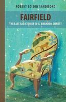Fairfield: The Last Sad Stories of G Brandon Sisnett (Hardback)