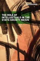 The role of Intellectuals in the state-society nexus (Paperback)