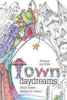 Town Daydreams: Hand drawn designs to colour in (Paperback)