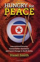Hungry for Peace: International Security, Humanitarian Assistance, and Social Change in North Korea (Paperback)