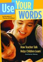 Use Your Words: How Teacher Talk Helps Children Learn (Paperback)