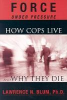 Force Under Pressure: How Cops Live and Why They Die (Paperback)