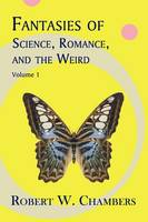 Fantasies of Science, Romance, and the Weird: Volume 1 (Paperback)