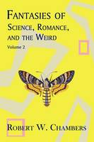 Fantasies of Science, Romance, and the Weird: Volume 2 (Paperback)
