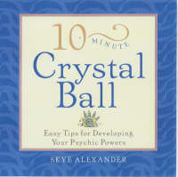 10-Minute Crystal Ball: Easy Tips for Developing Your Psychic Powers - 10-minute series (Paperback)