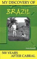 My Discovery of Brazil: 500 Years After Cabral (Paperback)
