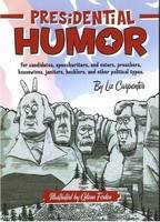 Presidential Humor: For Candidates, Speechwriters, and Voters, Preachers, Housewives, Janitors, Hecklers, and Other Political Types (Hardback)