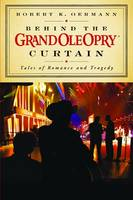 Behind the Grand Ole Opry Curtain: Tales of Romance and Tragedy (Hardback)