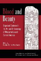 Blood and Beauty: Organized Violence in the Art and Archaeology of Mesoamerica and Central America - Ideas, Debates, and Perspectives 4 (Paperback)