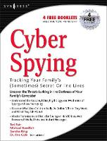 Cyber Spying Tracking Your Family's (Sometimes) Secret Online Lives (Paperback)
