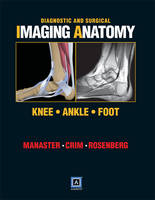 Diagnostic and Surgical Imaging Anatomy: Knee, Ankle, Foot: Published by Amirsys (R) (Hardback)