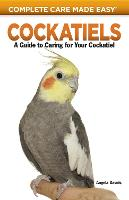 Cockatiels: A Guide to Caring for Your Cockatiel - Complete Care Made Easy (Paperback)