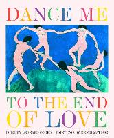 Dance Me to the End of Love - Art & Poetry S. (Hardback)