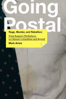 Going Postal: Rage, Murder, and Rebellion: From Reagan's Workplaces to Clinton's Columbine and Beyond (Paperback)