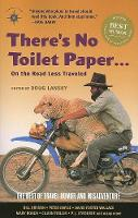 There's No Toilet Paper . . . on the Road Less Traveled: The Best of Travel Humor and Misadventure (Paperback)