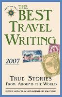 The Best Travel Writing 2007: True Stories from Around the World - Best Travel Writing (Paperback)