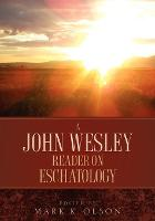 A John Wesley Reader on Eschatology (Paperback)