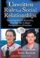 Unwritten Rules of Social Relationships: Decoding Social Mysteries Through the Unique Perspectives of Autism (Hardback)