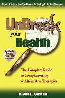 UnBreak Your Health: The Complete Guide to Complementary & Alternative Therapies (Hardback)