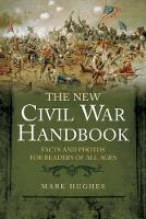 The New Civil War Handbook: Facts and Photos from America's Greatest Conflict (Paperback)