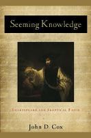 Seeming Knowledge: Shakespeare and Skeptical Faith (Hardback)