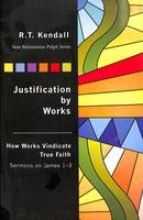 Justification by Works: How Works Vindicate the Faith: New Westminster Pulpit Series - New Westminster Pulpit Series (Paperback)