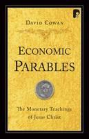 Economic Parables: The Monetary Teachings of Jesus Christ (Paperback)