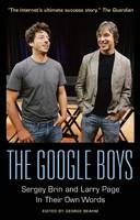 The Google Boys: Sergey Brin and Larry Page in Their Own Words - In Their Own Words (Paperback)