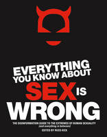 Everything You Know About Sex is Wrong: The Disinformation Guide to the Extremes of Human Sexuality (and Everything in Between) (Paperback)