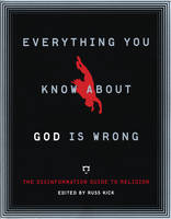 Everything You Know About God is Wrong: The Disinformation Guide to Religion (Paperback)