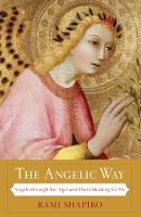 The Angelic Way: Angels through the Ages and Their Meaning for Us (Paperback)