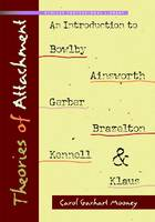 Theories of Attachment: An Introduction to to Bowlby, Ainsworth, Gerber, Brazelton, Kennell, and Klaus (Paperback)