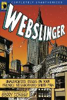 Webslinger: Unauthorized Essays On Your Friendly Neighborhood Spider-man (Paperback)