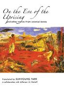 On the Eve of the Uprising: and Other Stories from Colonial Korea (Cornell East Asia Studies) (Hardback)