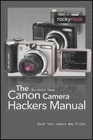 Canon Camera Hackers Manual: Teach Your Camera New Tricks (Paperback)