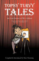 Topsy Turvy Tales: The Lost Stories of W. S. Gilbert (Paperback)
