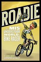 Roadie: The Misunderstood World of a Bike Racer (Paperback)