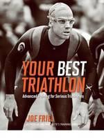 Your Best Triathlon: Advanced Training for Serious Triathletes (Paperback)