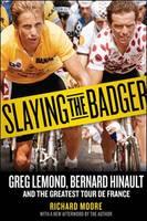 Slaying the Badger: Greg Lemond, Bernard Hinault, and the Greatest Tour de France (Paperback)