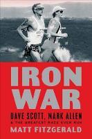 Iron War: Dave Scott, Mark Allen & the Greatest Race Ever Run (Paperback)