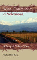 Wine, Communism & Volcanoes: A Story of Chilean Wine (Paperback)