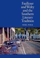 Faulkner and Welty and the Southern Literary Tradition (Hardback)