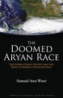 The Doomed Aryan Race: The Global Crisis, Gnosis, and the Need to Awaken Consciousness (Paperback)