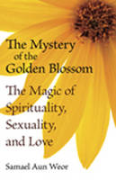 Mystery of the Golden Blossom: The Magic of Spirituality, Sexuality and Love (Paperback)