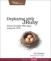 Deploying with JRuby: Deliver Scalable Web Apps Using the JVM (Paperback)